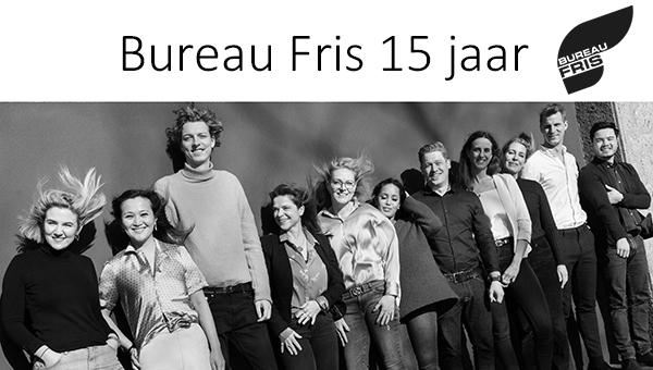 Bureau Fris 15 jaar!